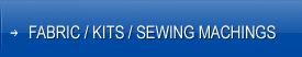 Fabric / Kits / Sewing Machines